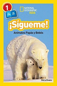 portada National Geographic Readers: Sigueme! (Follow Me! ): Animales Papas y Bebes (Libros de National Geographic Para Ninos