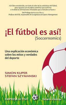 portada El Fútbol es Así! (Soccernomics): Una Explicación Económica Sobre los Mitos y Verdades del Deporte