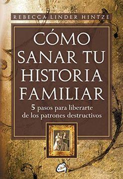 portada Cómo Sanar tu Historia Familiar: 5 Pasos Para Liberarte de los Patrones Destructivos
