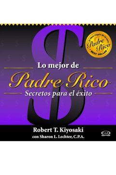 portada Lo Mejor de Padre Rico/ the Best of Rich Dad: Secretos Para el Exito/ Secrets for Success (Padre Rico/ Rich Dad)