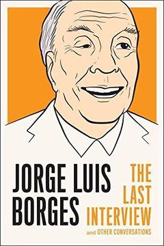 portada Jorge Luis Borges: The Last Interview: And Other Coversations (libro en Inglés)