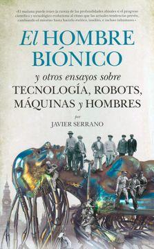 portada El Hombre Biónico: Y Otros Ensayos Sobre Tecnología, y Hombres