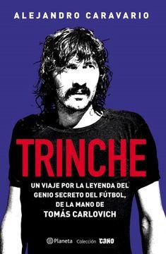 portada Trinche un Viaje por la Leyenda del Genio Secreto del Futbol de la Mano de Tomas Carlovich