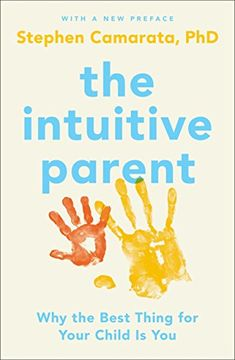 portada The Intuitive Parent: Why the Best Thing for Your Child is you (libro en Inglés)