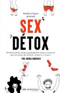 portada Sex Détox. Desintoxicando Nuestra Sexualidad de Mitos y Creencias que nos Alejan del Disfrute, el Placer y el Gozo