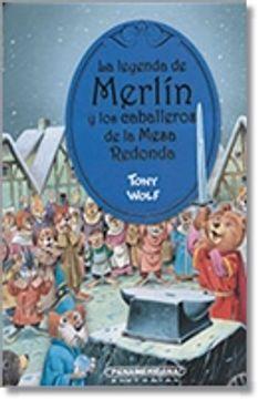 Libro La Leyenda De Merlin Y Los Caballeros De La Mesa Redonda Wolf Tony Isbn 9789583046162 Comprar En Buscalibre