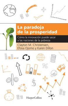portada Paradoja de la Prosperidad, la. Como la Innovacion Puede Sacar a las Naciones de la Pobreza