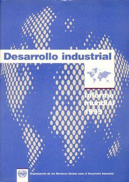 portada Desarrollo Industrial: Informe Mundial 1995 = Industrial Development (Seccion de Obras de Ciencia y Tecnologia)
