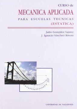 portada Curso de Mecanica Aplicada Para Escuelas Tecnicas (Estática)
