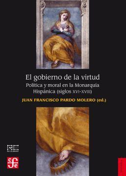 portada El Gobierno de la Virtud. Política y Moral en la Monarquía Hispánica (Siglos Xvi-Xvii) (Historia)