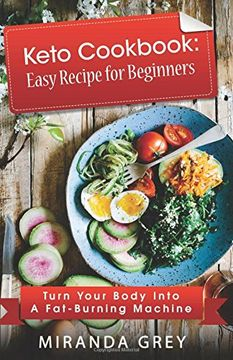 portada Keto Cookbook: Easy Recipe for Beginners: Turn Your Body Into a Fat-Burning Machine (libro en inglés)