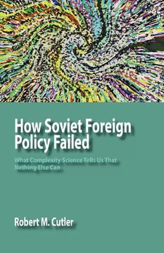 portada How Soviet Foreign Policy Failed: What Complexity Science Tells Us That Nothing Else Can