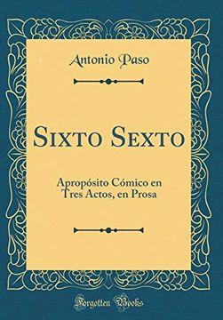 portada Sixto Sexto: Apropósito Cómico en Tres Actos, en Prosa (Classic Reprint)