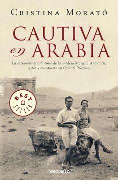 portada Cautiva en Arabia: La Extraordinaria Historia de la Condesa Marga D'andurain, Espía y Aventurera (Best Seller)