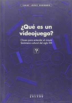 portada Qué es un Videojuego?  Claves Para Entender el Mayor Fenómeno Cultural del Siglo xxi