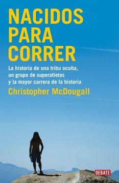 portada Nacidos Para Correr: La Historia de una Tribu Oculta, un Grupo de Superatletas y la Mayor Carrera de la Historia