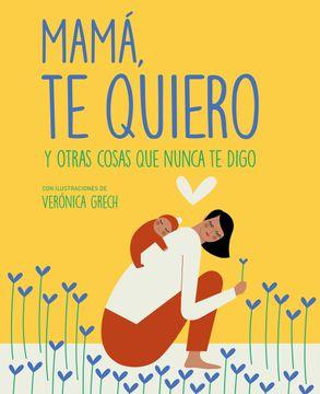 portada Mamá, te Quiero: Y Otras Cosas que Nunca te Digo (Zenith Original)