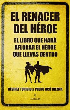 portada El Renacer del Héroe. El Libro que Hará Aflorar el Héroe que Llevas Dentro (Biblioteca de Desarrollo Personal)