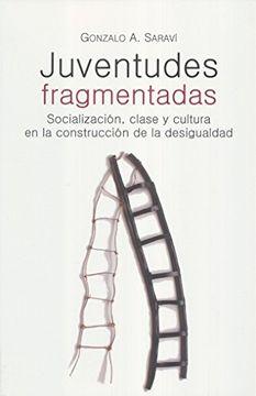 portada Juventudes Fragmentadas. Socializacion, Clase y Cultura en la Construccion de la Desigualdad