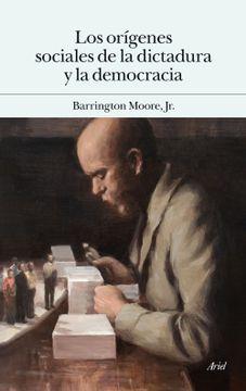 portada Los Orígenes Sociales de la Dictadura y de la Democracia: El Señor y el Campesino en la Formación del Mundo Moderno