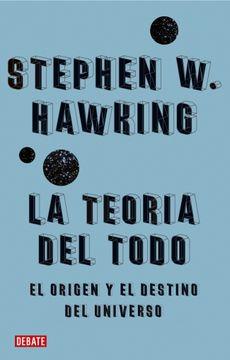 portada La Teoría del Todo: El Origen y el Destino del Universo (Ciencia y Tecnología)