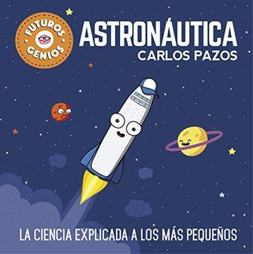 portada Astronáutica (Futuros Genios 1): La Ciencia Explicada a los más Pequeños