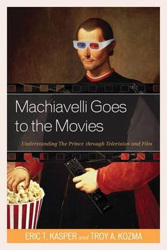 portada Machiavelli Goes to the Movies: Understanding the Prince Through Television and Film