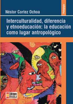 portada Interculturalidad, Diferencia y Etnoeducación: La Educación Como Lugar Antropológico