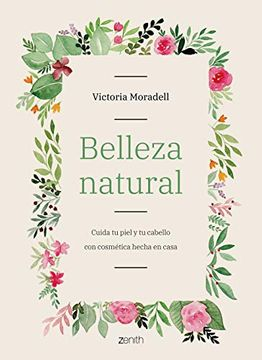 portada Belleza Natural: Cuida tu Piel y tu Cabello con Cosmética Hecha en Casa (Zenith Her)