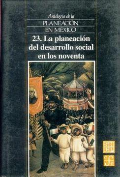 portada antologia de la planeacion en mexico, 23. la planeacion del desarrollo social en los noventa
