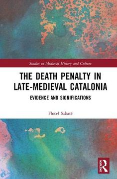 portada The Death Penalty in Late-Medieval Catalonia: Evidence and Significations (Studies in Medieval History and Culture) (libro en Inglés)
