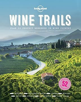 portada Wine Trails: 52 Perfect Weekends in Wine Country (Lonely Planet)