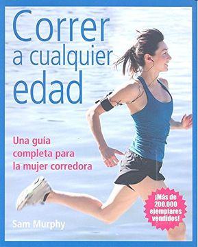 portada Correr a Cualquier Edad: Una Guía Completa Para la Mujer Corredora