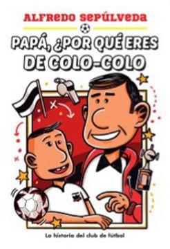 portada Papa,¿ PorQueEresDelColo-Colo?