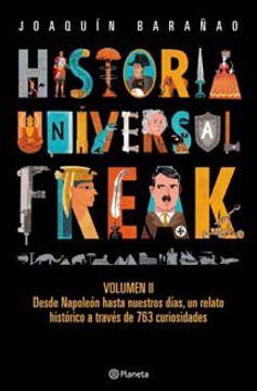 portada 2. Historia Universal Freak. Desde Napoleon Hasta Nuestros Dias  un Relato Historico a Traves de 763