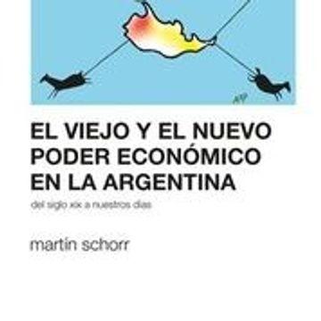 portada El Viejo y el Nuevo Poder Economico en la Argentina. Del Siglo xx a Nuestros Dias