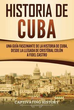 portada Historia de Cuba: Una Guía Fascinante de la Historia de Cuba, Desde la Llegada de Cristóbal Colón a Fidel Castro
