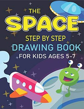 portada The Space Step by Step Drawing Book for Kids Ages 5-7: Explore, fun With Learn.   How to Draw Planets, Stars, Astronauts, Space Ships and More! |.   Children) Cool Gift for Science & Tech Lovers (libro en Inglés)