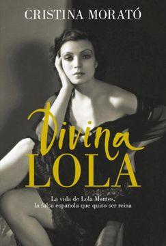 portada Divina Lola la Vida de Lola Montes la Falsa Española que Quiso ser Reina