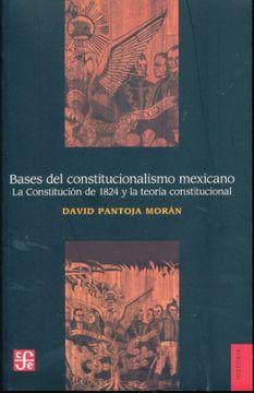 portada Bases del Constitucionalismo Mexicano. La Constitución de 1824 y la Teoría Constitucional