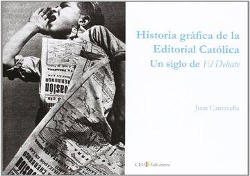 portada Historia gráfica de la Editorial Católica. Un siglo de El Debate (Fuera de Colección)