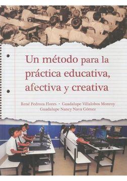 portada UN METODO PARA LA PRACTICA EDUCATIVA AFECTIVA Y CREATIVA