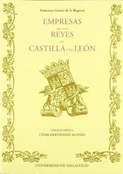 portada EMPRESAS DE LOS REYES DE CASTILLA Y DE LEON de FRANCISCO GOMEZ DE LA REGUERA