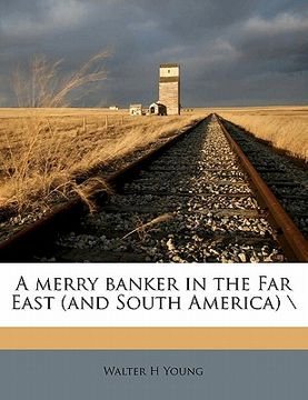 "portada a merry banker in the far east (and south america) "";""nabu press"