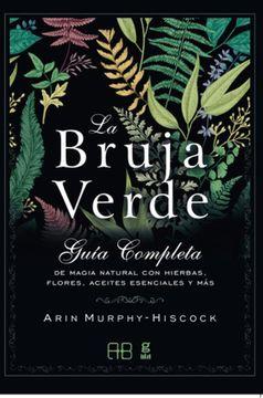 portada Bruja Verde Guia Completa de Magia Natural con Hierbas Flores Aceites Esenciales y mas