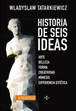portada Historia de Seis Ideas: Arte, Belleza, Forma, Creatividad, Mímesis, Experiencia Estética