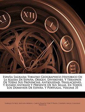 portada espana sagrada: theatro geographico-historico de la iglesia de espana. origen, divisiones, y terminos de todas sus provincias. antigue
