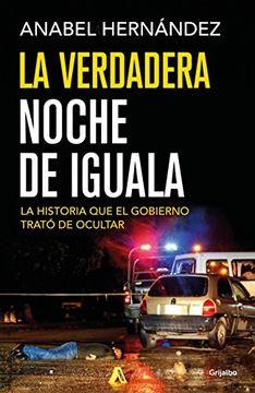 portada La Verdadera Noche de Iguala: La Historia que el Gobierno Trató de Ocultar (Spanish Edition)