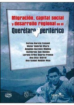 portada Migración, Capital Social Y Desarrollo Regional En El Querétaro Periférico