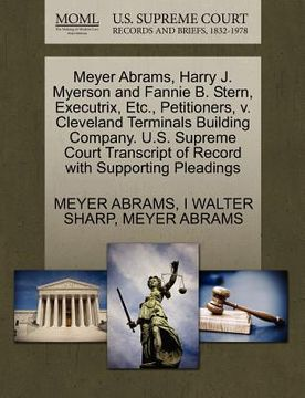 portada meyer abrams, harry j. myerson and fannie b. stern, executrix, etc., petitioners, v. cleveland terminals building company. u.s. supreme court transcri